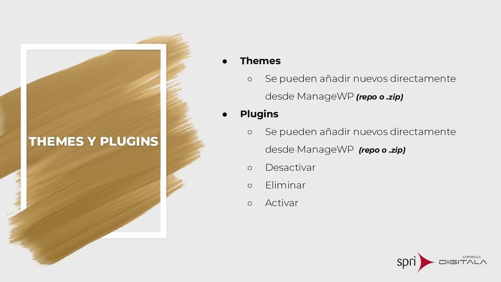 THEMES Y PLUGINS ● Themes ○ Se pueden añadir nu...