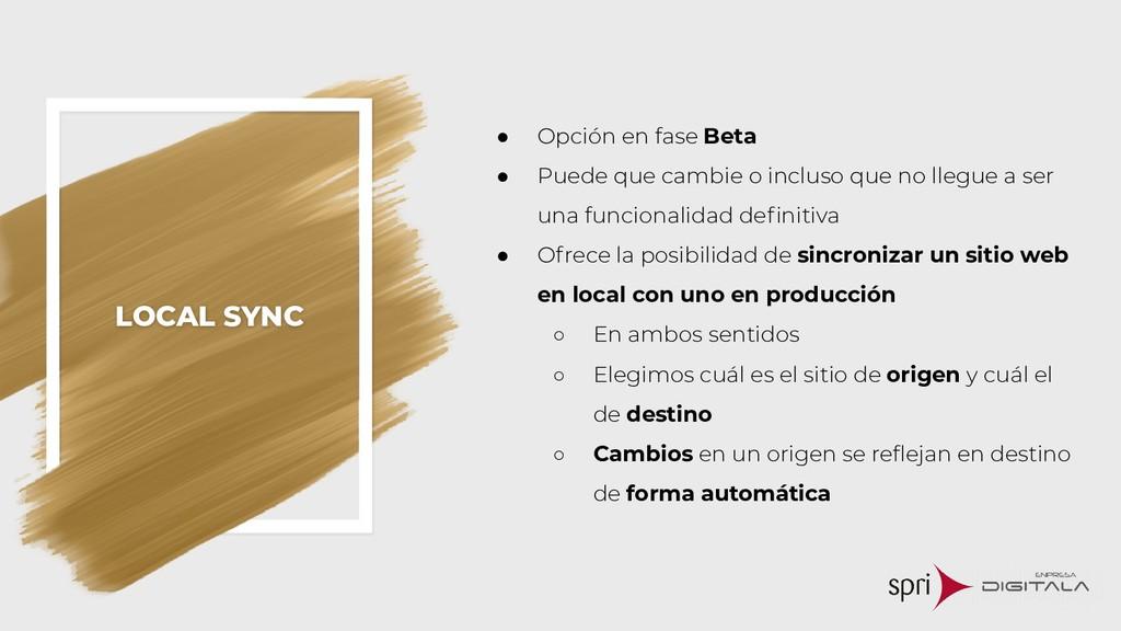 LOCAL SYNC ● Opción en fase Beta ● Puede que ca...