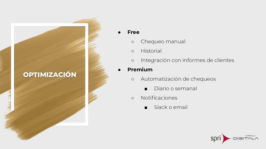 OPTIMIZACIÓN ● Free ○ Chequeo manual ○ Historia...