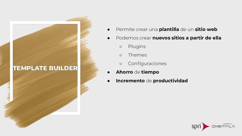 TEMPLATE BUILDER ● Permite crear una plantilla ...
