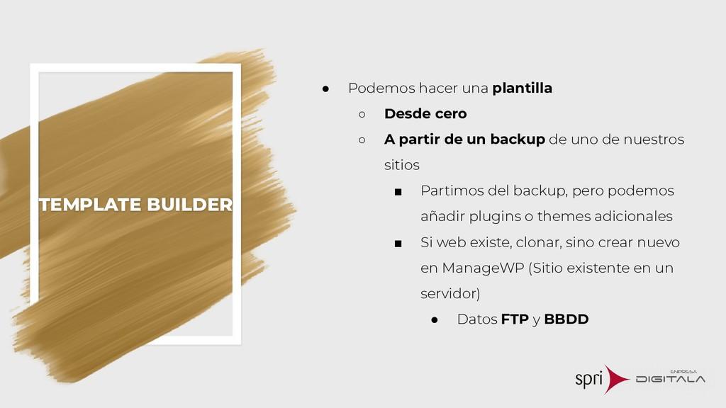 TEMPLATE BUILDER ● Podemos hacer una plantilla ...