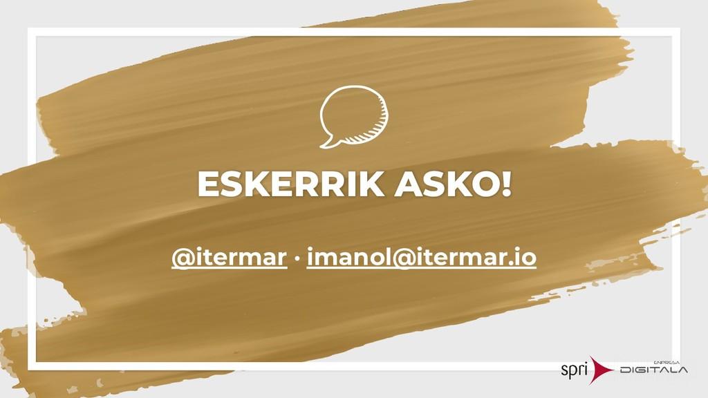 ESKERRIK ASKO! @itermar · imanol@itermar.io