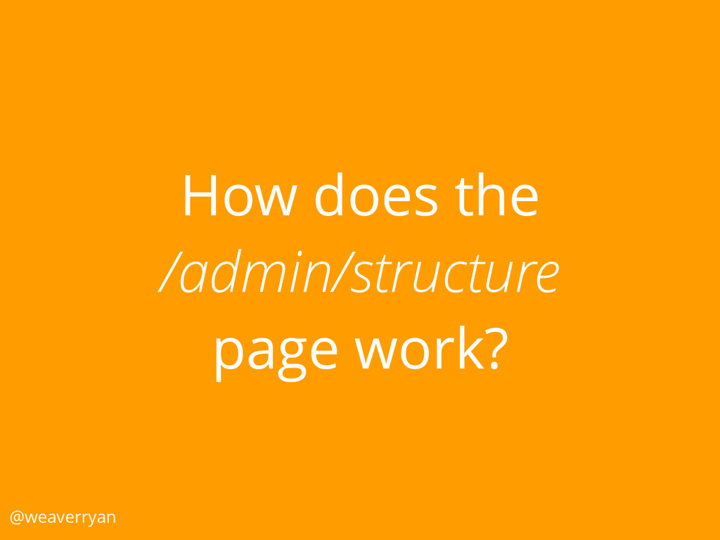 How does the /admin/structure page work? @weave...