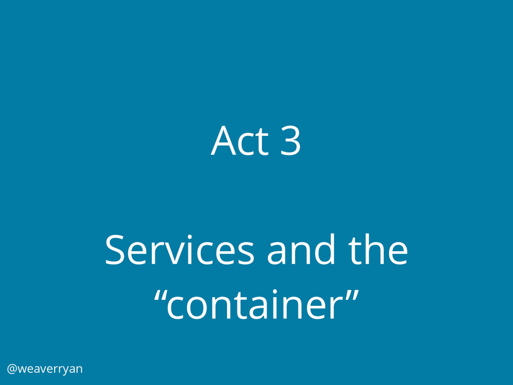 "Act 3 Services and the ""container"" @weaverryan"
