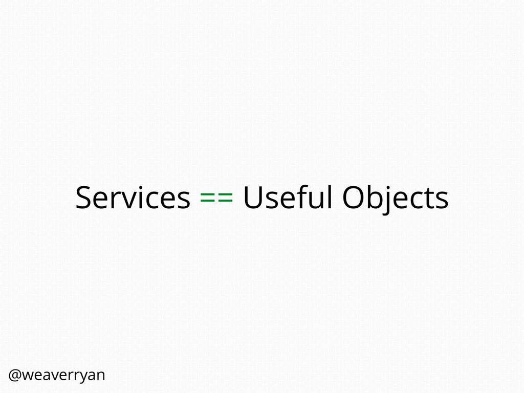 Services == Useful Objects @weaverryan