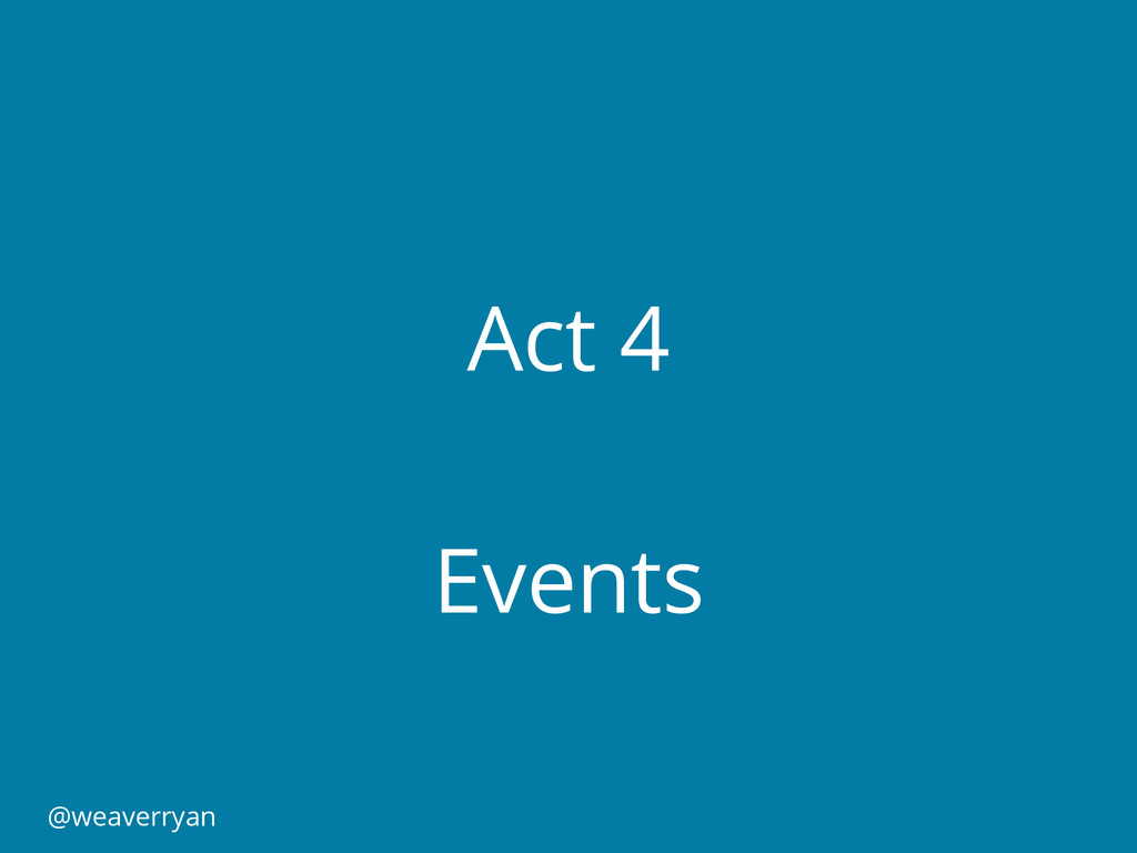 Act 4 Events @weaverryan