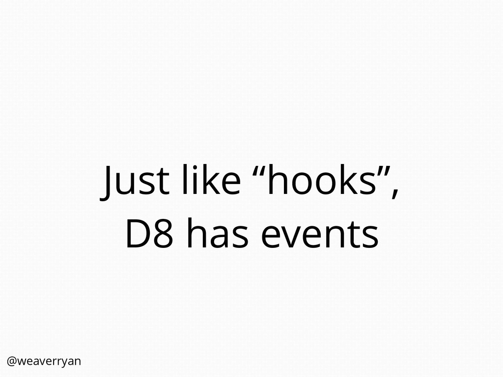 "Just like ""hooks"", D8 has events @weaverryan"