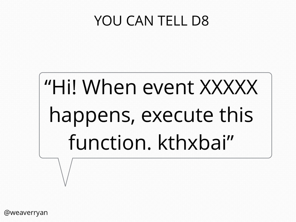 """Hi! When event XXXXX happens, execute this fun..."