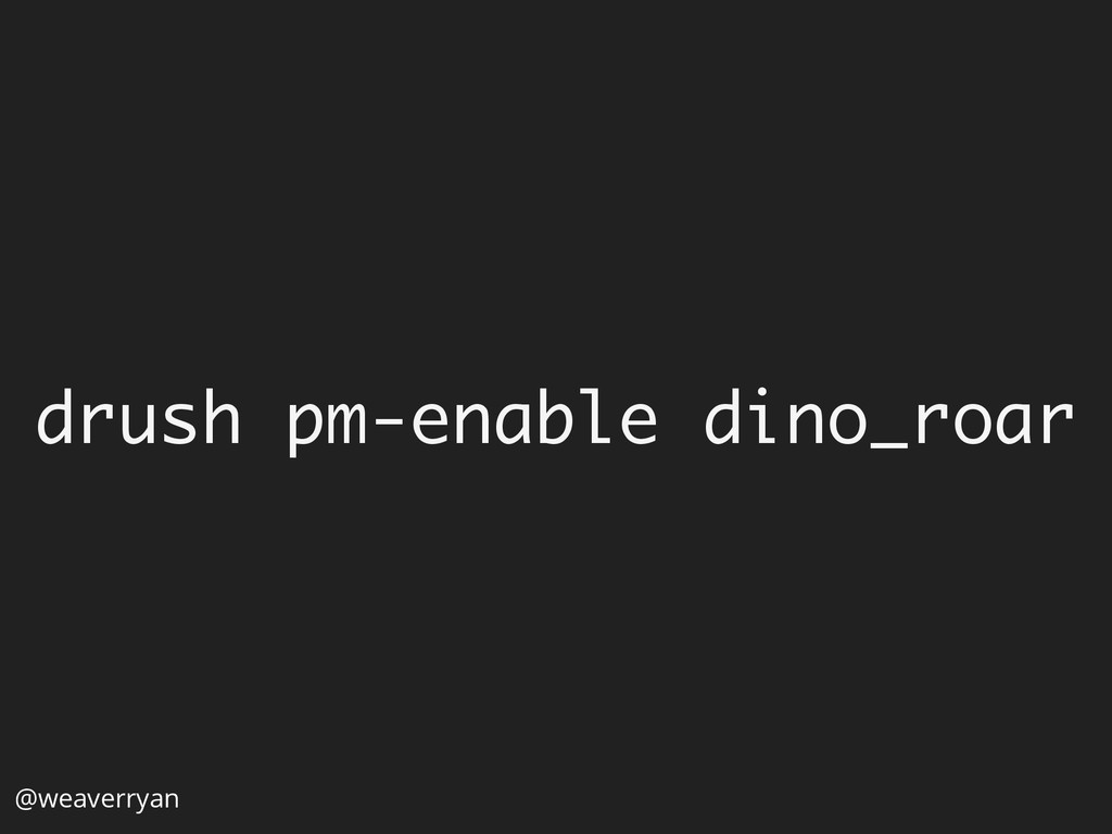 @weaverryan drush pm-enable dino_roar