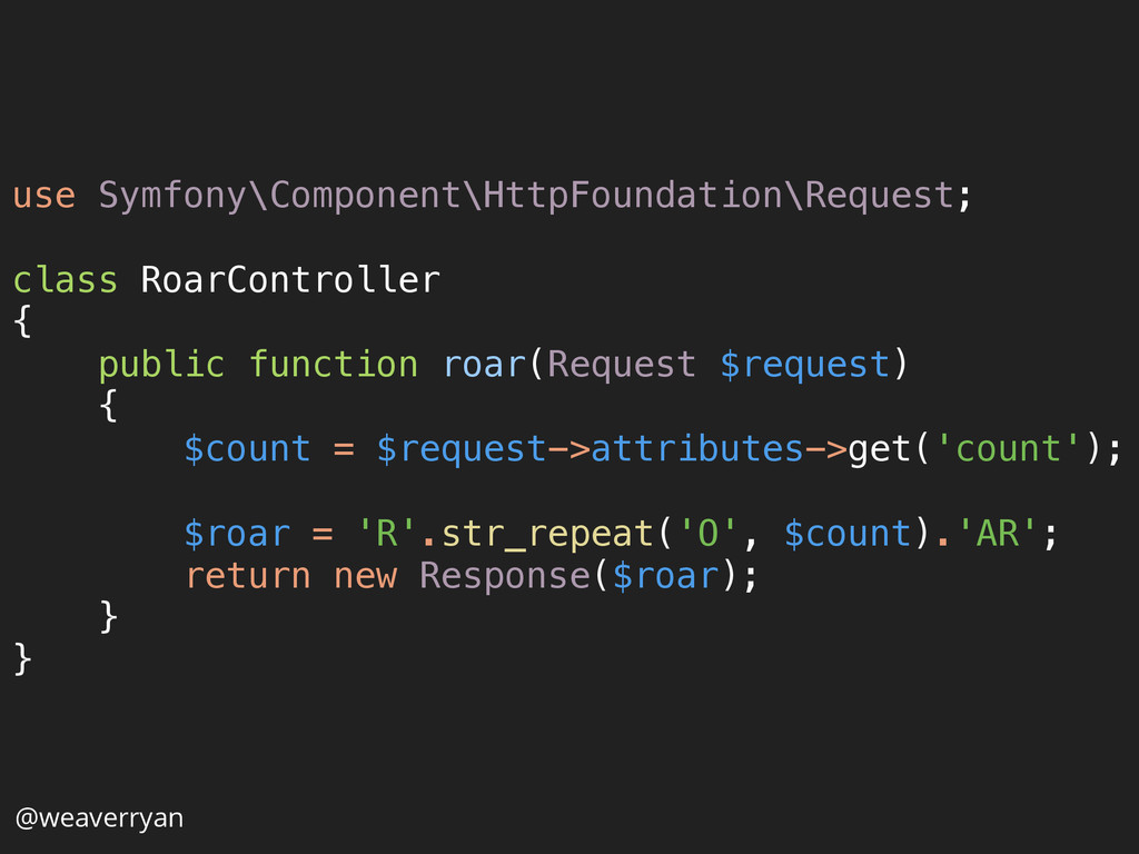 @weaverryan use Symfony\Component\HttpFoundatio...