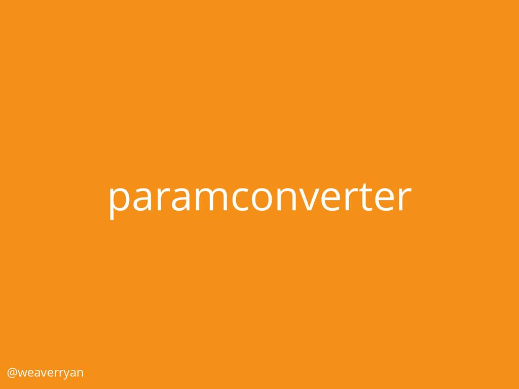 paramconverter @weaverryan
