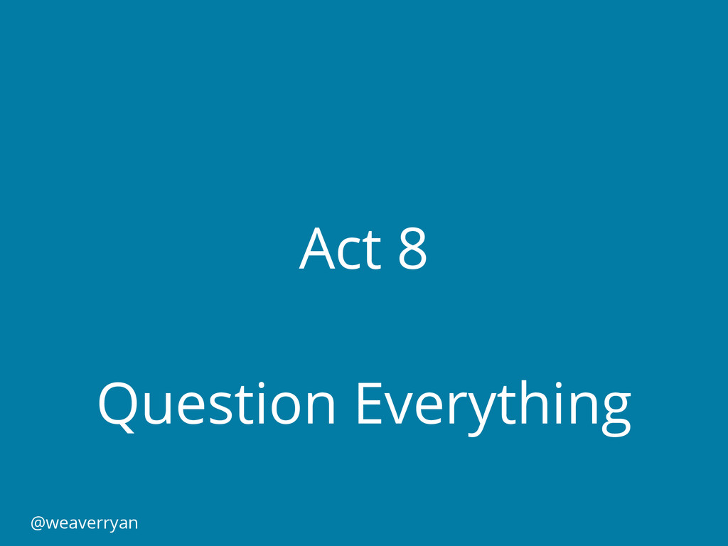 Act 8 Question Everything @weaverryan