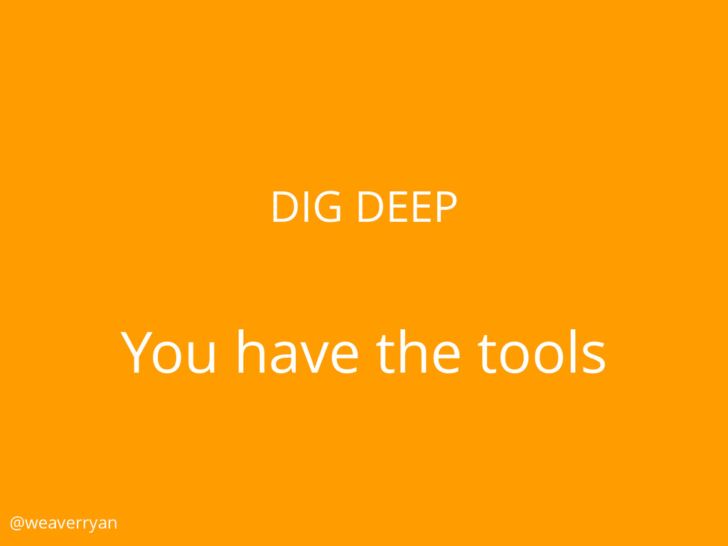 DIG DEEP You have the tools @weaverryan