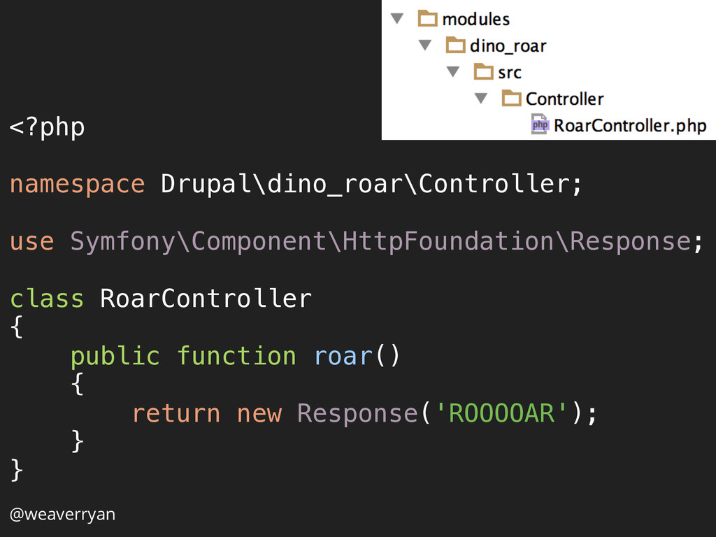 @weaverryan <?php  namespace Drupal\dino_roar...