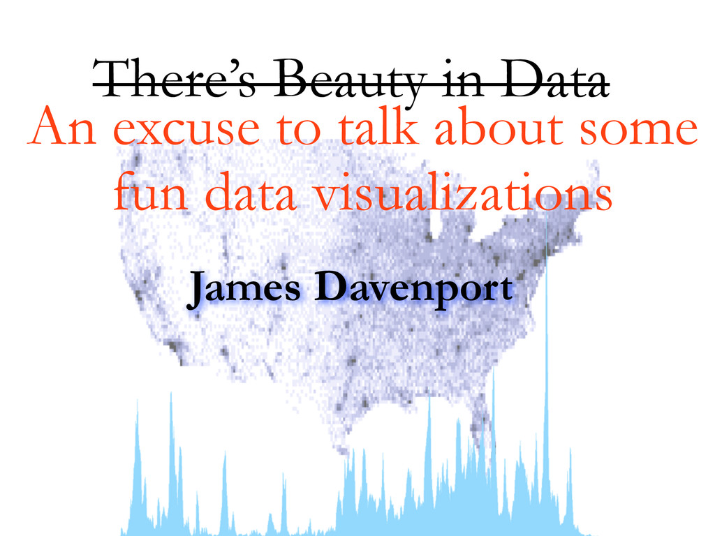 James Davenport There's Beauty in Data An excus...