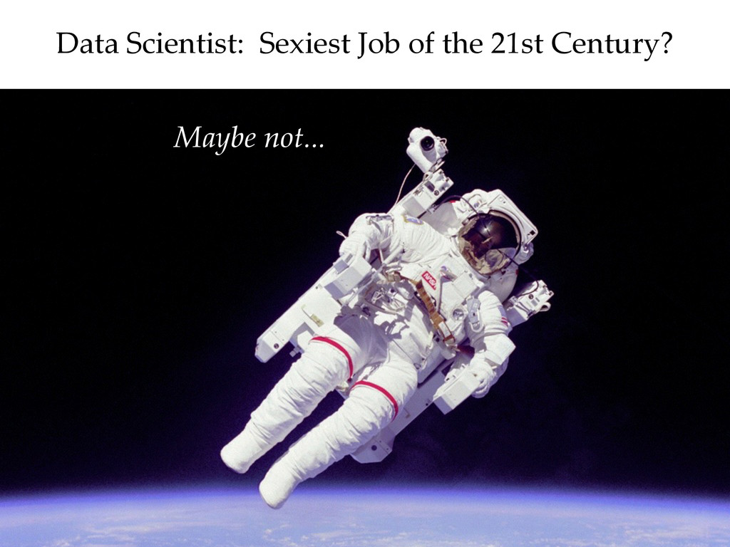 Maybe not... Data Scientist:  Sexiest Job ...