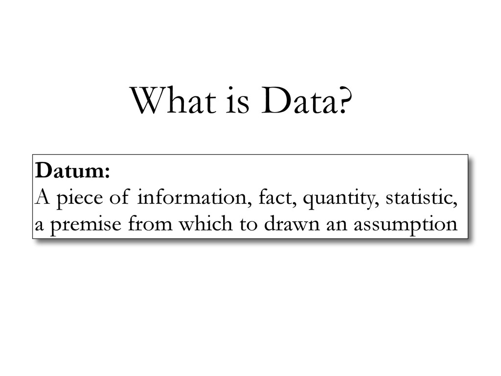 What is Data? Datum:  A piece of information, ...