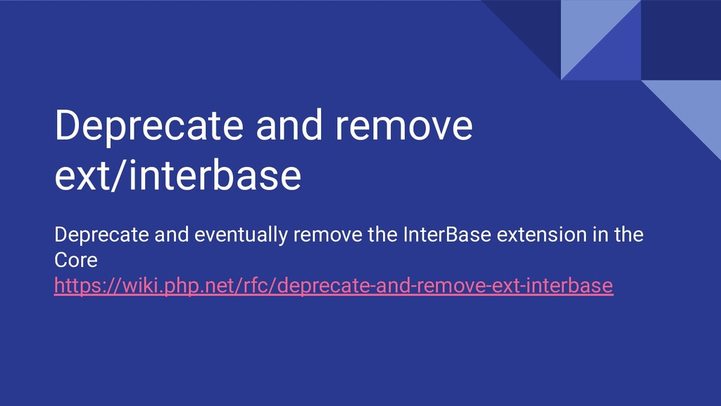 Deprecate and remove ext/interbase Deprecate an...