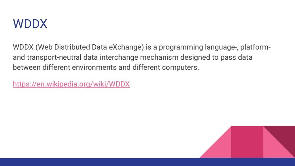 WDDX WDDX (Web Distributed Data eXchange) is a ...