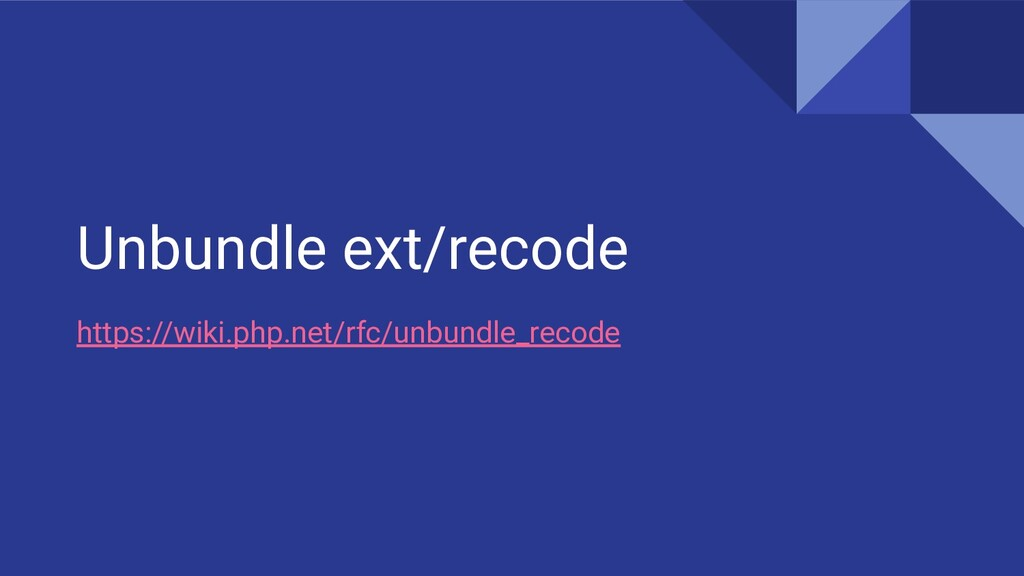 Unbundle ext/recode https://wiki.php.net/rfc/un...