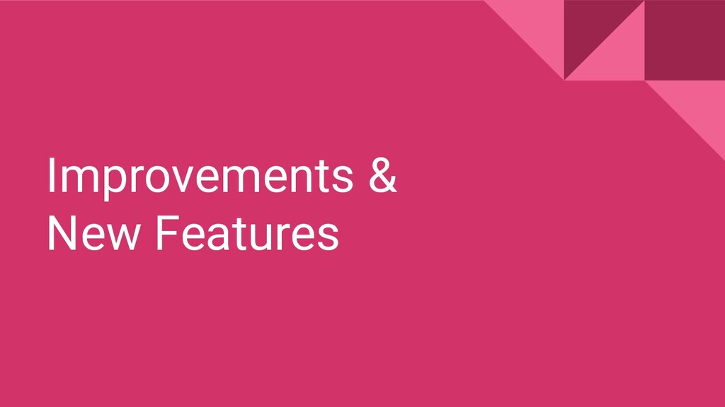 Improvements & New Features
