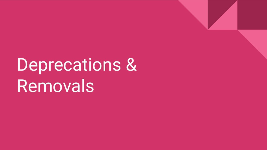 Deprecations & Removals