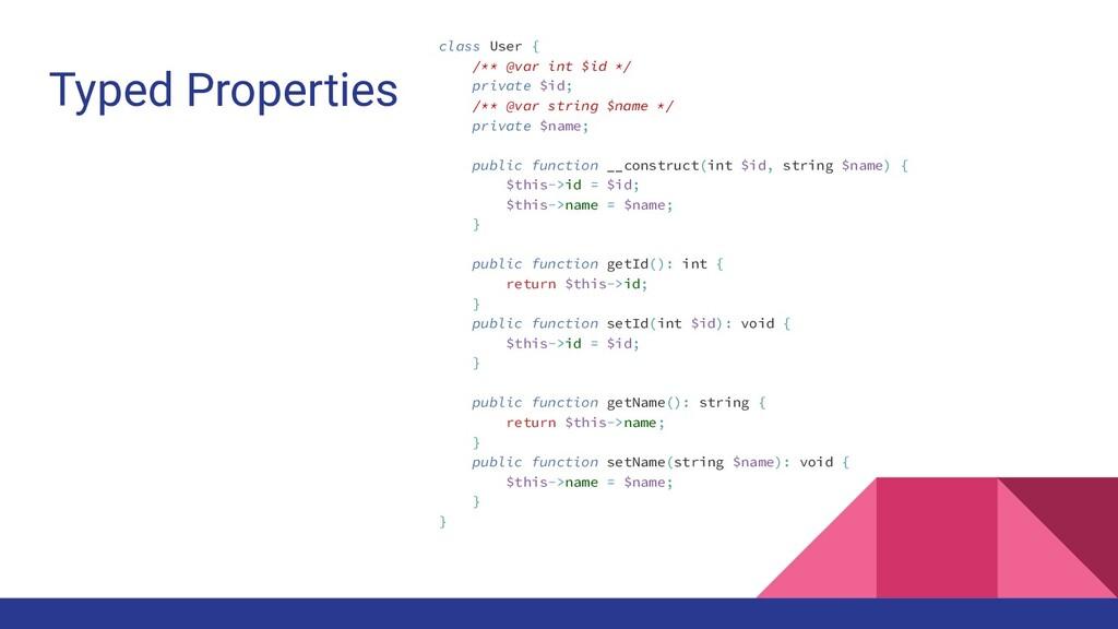 Typed Properties class User { /** @var int $id ...