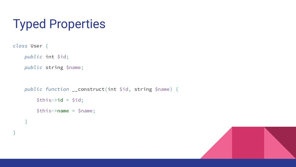 Typed Properties class User { public int $id; p...