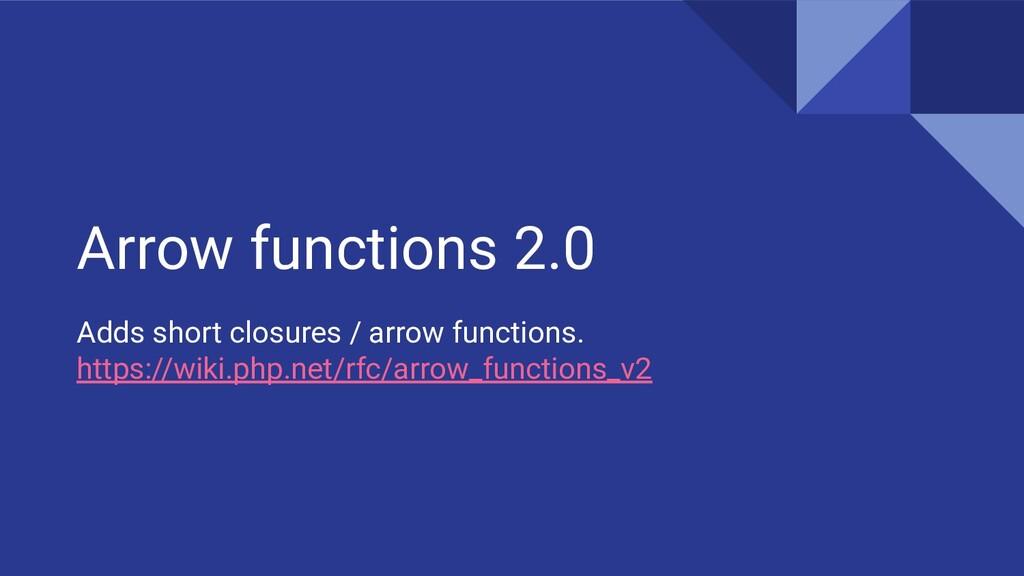 Arrow functions 2.0 Adds short closures / arrow...