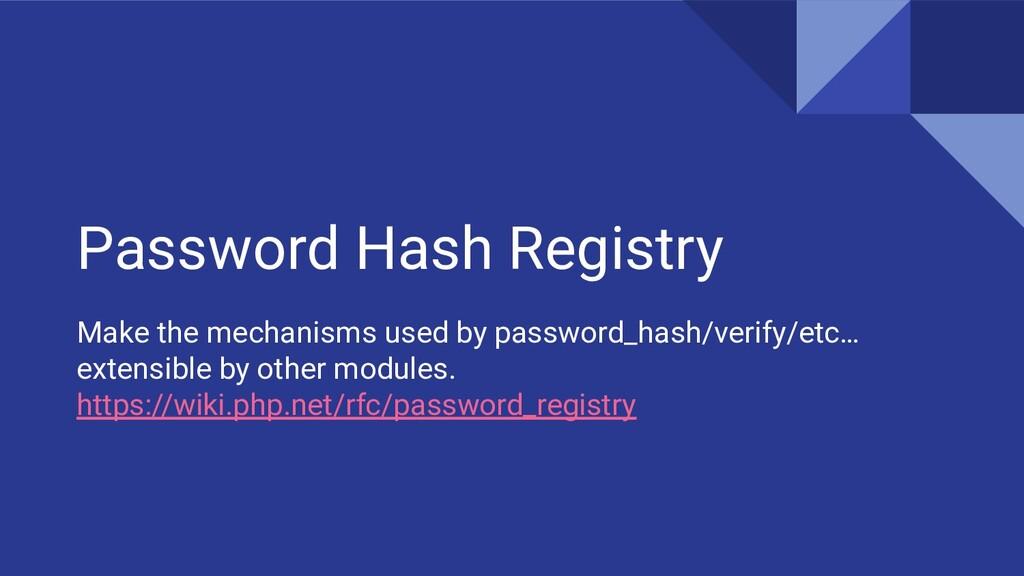 Password Hash Registry Make the mechanisms used...