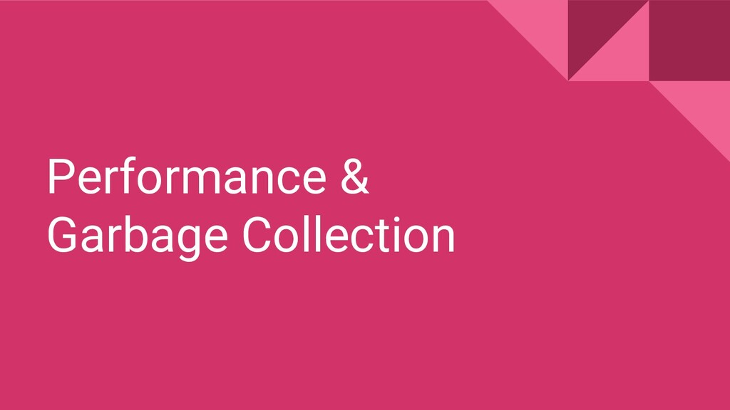 Performance & Garbage Collection