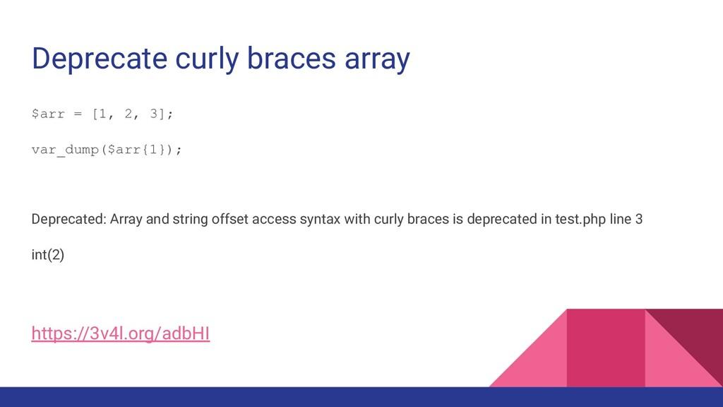 Deprecate curly braces array $arr = [1, 2, 3]; ...