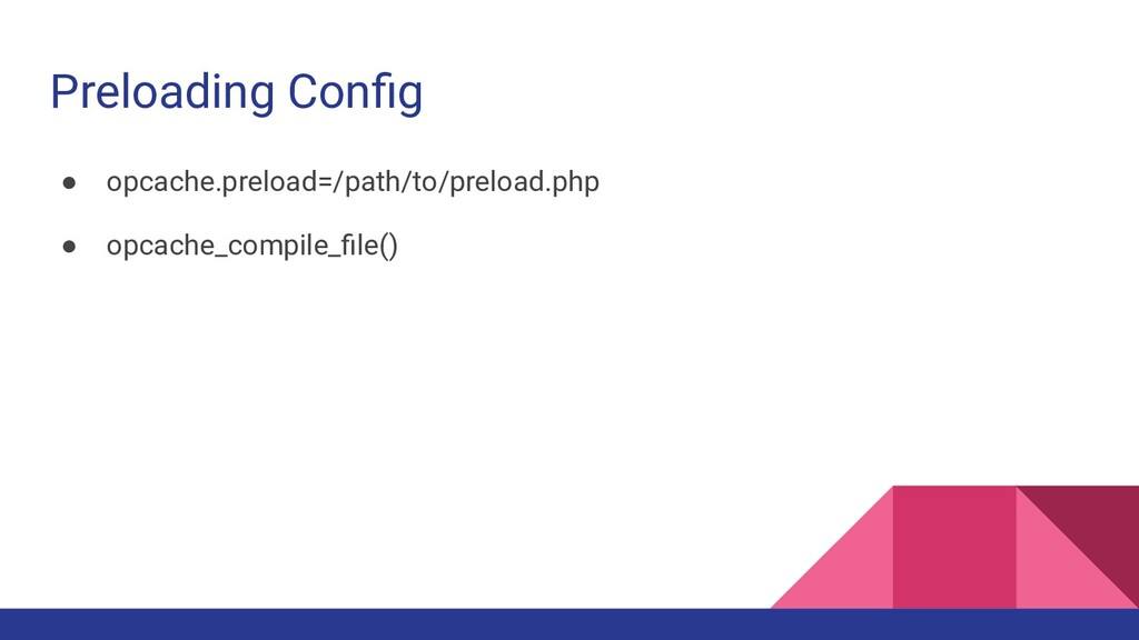 Preloading Config ● opcache.preload=/path/to/pre...