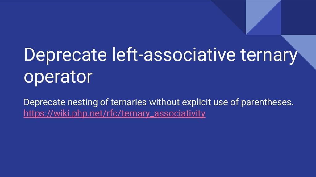 Deprecate left-associative ternary operator Dep...