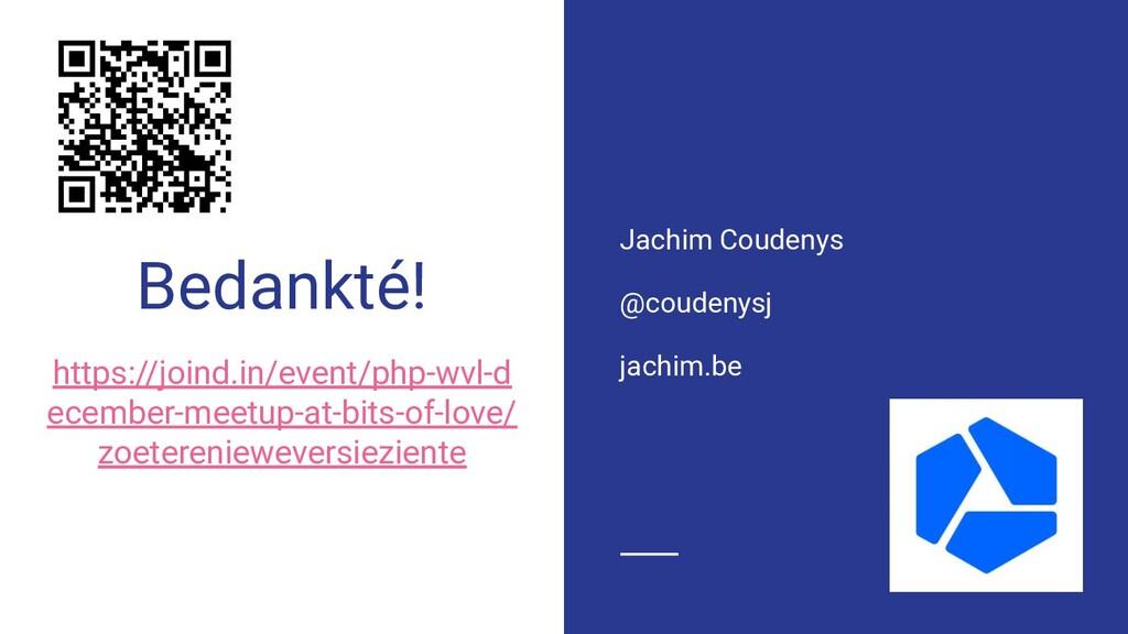 Bedankté! https://joind.in/event/php-wvl-d ecem...