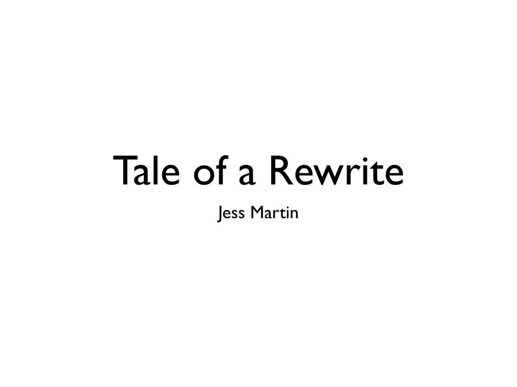 Tale of a Rewrite Jess Martin