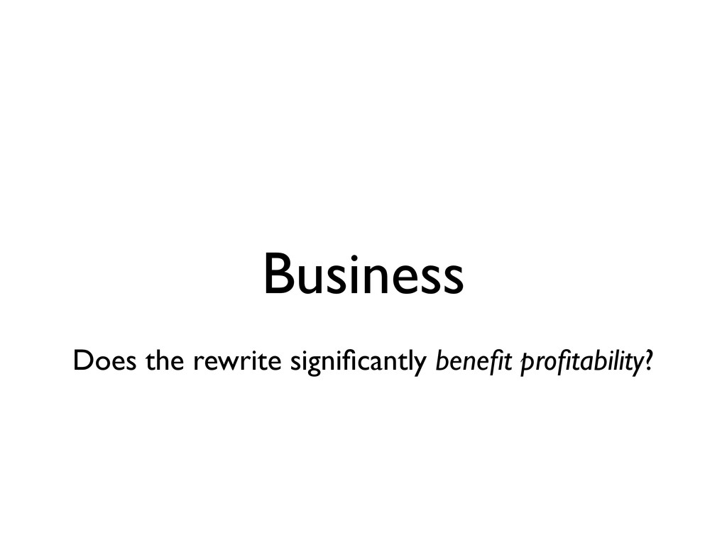 Business Does the rewrite significantly benefit p...