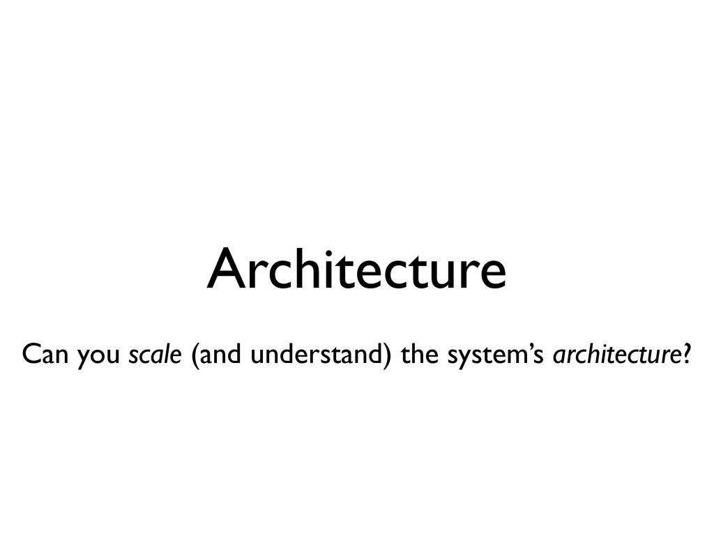 Architecture Can you scale (and understand) the...