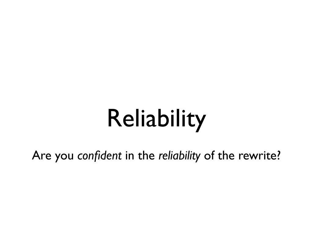Reliability Are you confident in the reliability...