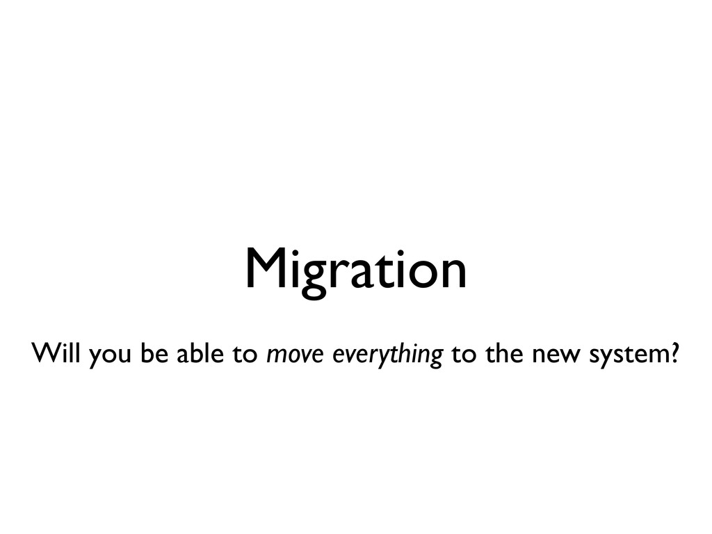 Migration Will you be able to move everything t...