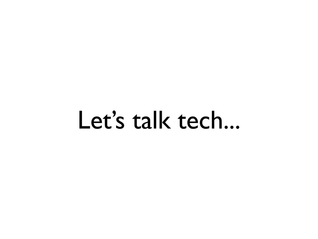 Let's talk tech...