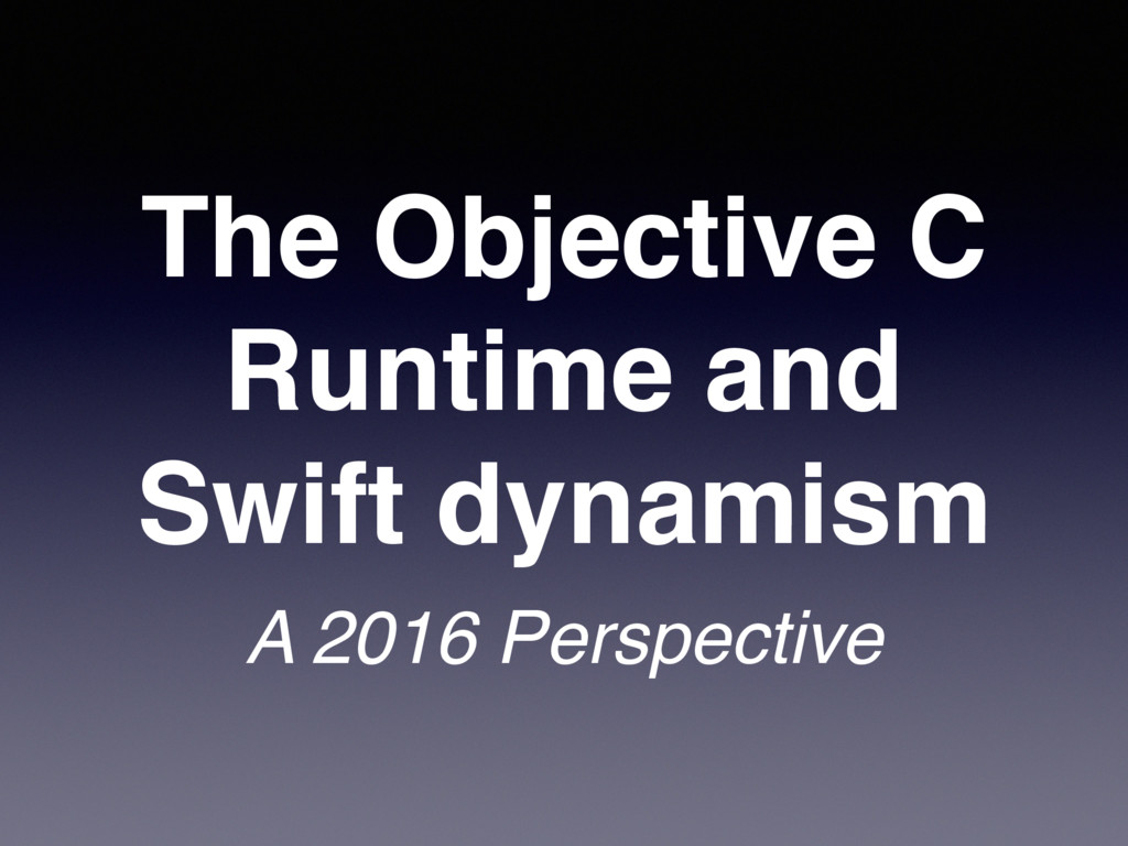 The Objective C Runtime and Swift dynamism A 20...