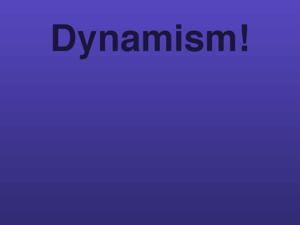 Dynamism!