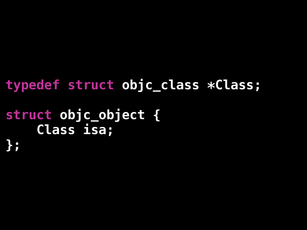 typedef struct objc_class *Class; struct objc_o...
