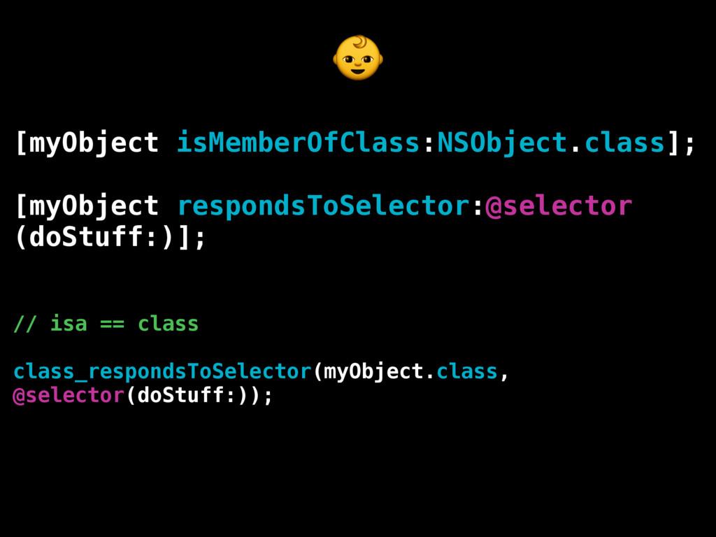 [myObject isMemberOfClass:NSObject.class]; [myO...