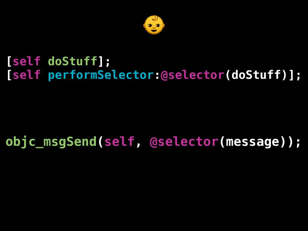 [self doStuff]; [self performSelector:@selector...