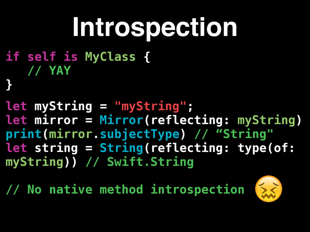 if self is MyClass { // YAY } Introspection let...