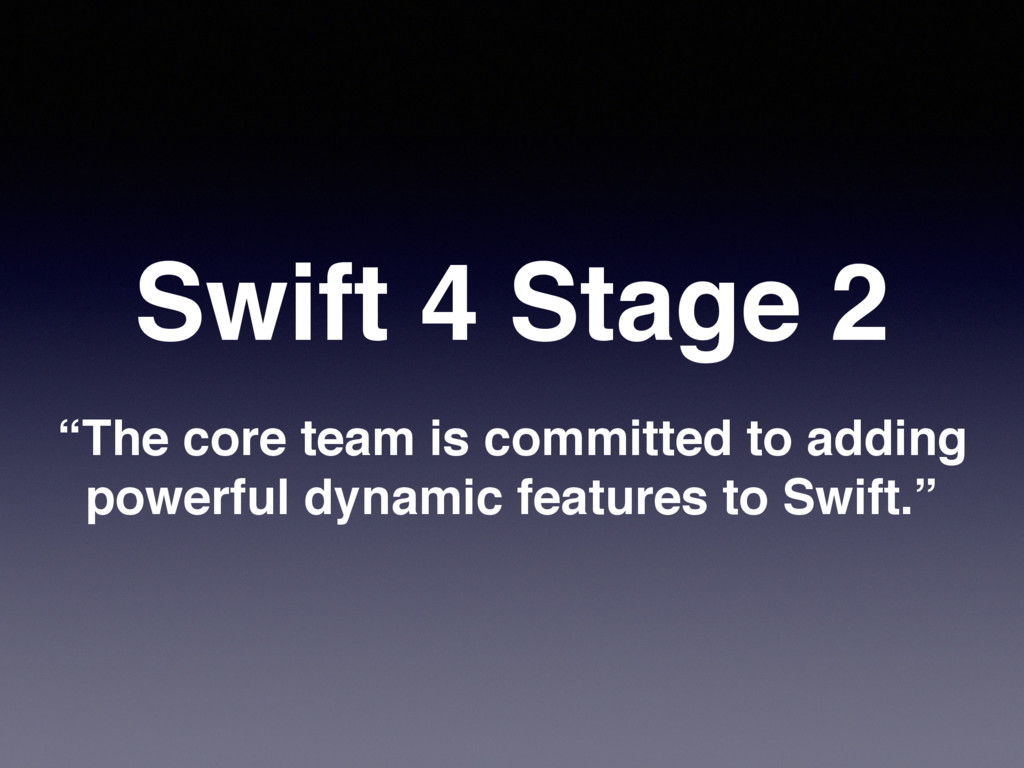 """Swift 4 Stage 2 """"The core team is committed to ..."""