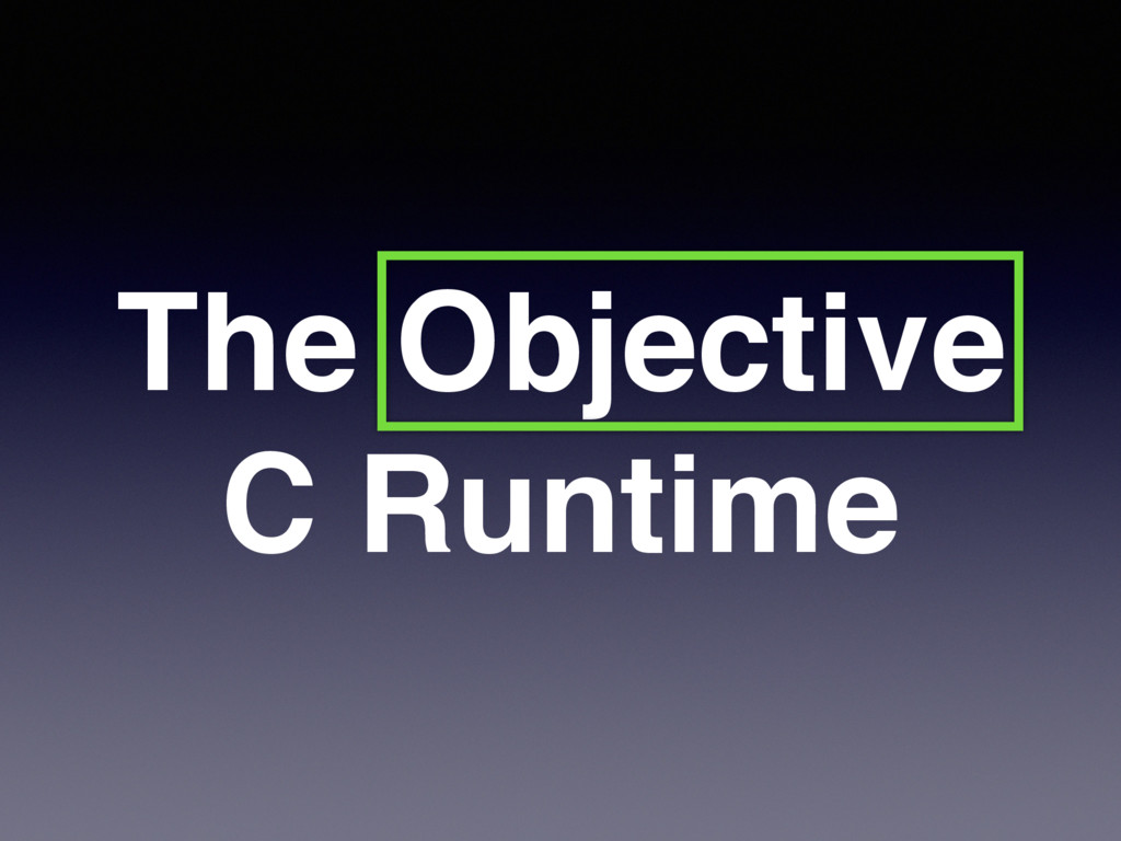 The Objective C Runtime