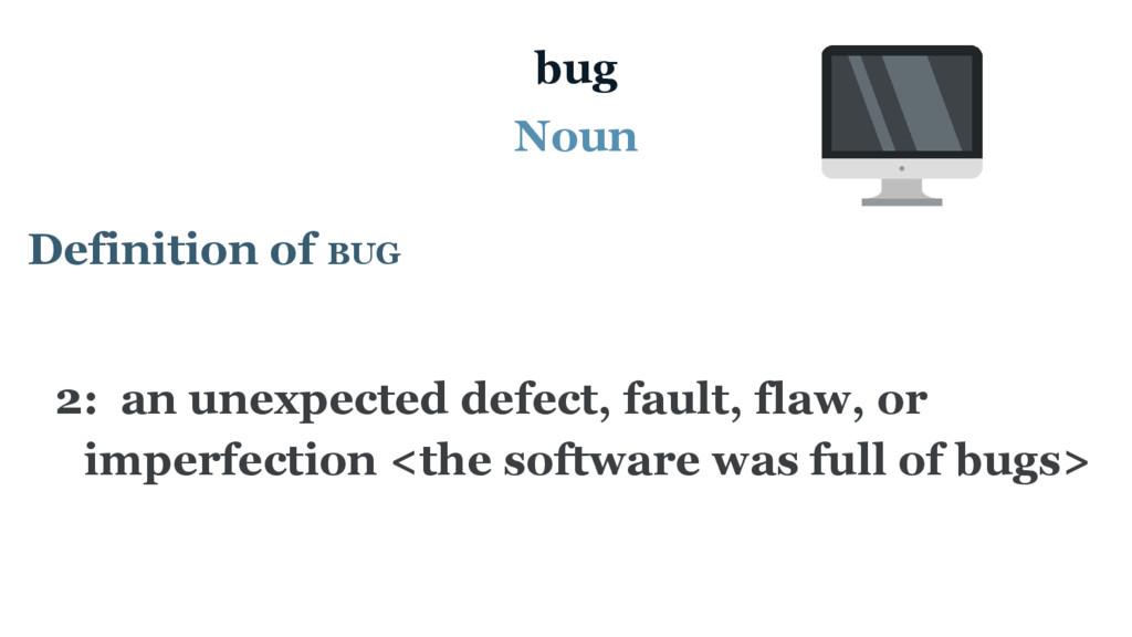 bug Noun Definition of BUG 2: an unexpected def...